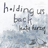 Holding Us Back by Katie Herzig