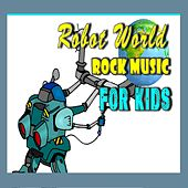 Robot World: Rock Music for Kids di Mike Williams
