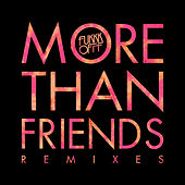 More Than Friends Remixes von Fukkk Offf