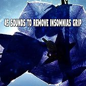 45 Sounds To Remove Insomnias Grip by White Noise For Baby Sleep