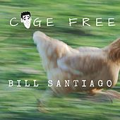 Cage Free (Live) by Bill Santiago
