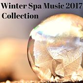 Winter Spa Music 2017 Collection - New Age Relaxation Songs for Sauna & Massage by Winter Solstice