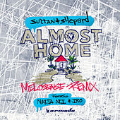 Almost Home (Melosense Remix) by Sultan + Shepard