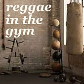 Reggae In The Gym by Various Artists