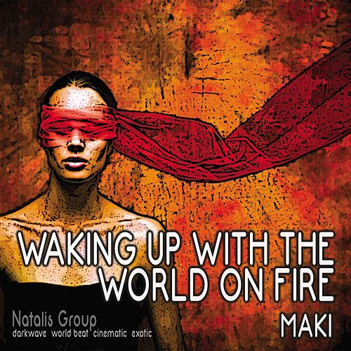 Waking Up With The World On Fire de Maki