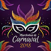 Marchinhas de Carnaval 2018 by Various Artists