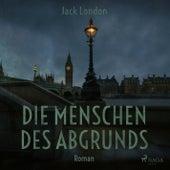 Die Menschen des Abgrunds (Ungekürzt) by Jack London