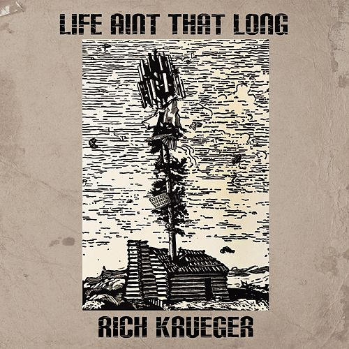 Life Ain't That Long by Rich Krueger