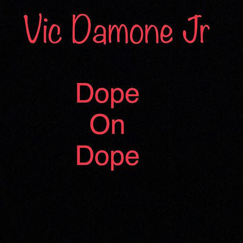 Dope On Dope by Vic Damone Jr