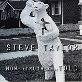 Now The Truth Can Be Told by Steve Taylor
