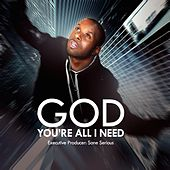 God You're All I Need by Sane Serious