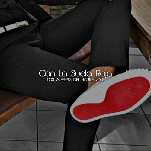 Con la Suela Roja by Los Alegres Del Barranco