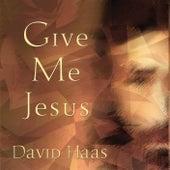 Give Me Jesus by David Haas
