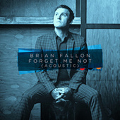 Forget Me Not (Acoustic) von Brian Fallon