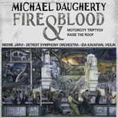DAUGHERTY, M.: Fire and Blood / MotorCity Triptych / Raise the Roof (Kavafian, B. Jones, Detroit Symphony, N. Jarvi) by Neeme Jarvi
