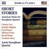 Chamber Music (Saxophone Quartet) - IVES, C. / HIGDON, J. / STURM, F. / TORKE, M. / BIXLER, D. / MACY, C. (Short Stories) (Ancia Saxophone Quartet) by Various Artists
