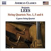 LEES, B.: String Quartets Nos. 1, 5 and 6 (Cypress String Quartet) by Cypress String Quartet