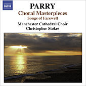 PARRY, H.: Choral Masterpieces - Songs of Farewell / I Was Glad / Jerusalem (Manchester Cathedral Choir, Stokes) by Jeffrey Makinson