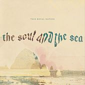 The Soul and the Sea by This Royal Nation