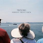 Alright Heavy Fuck - Single by Trésors