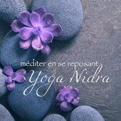 Yoga Nidra, méditer en se reposant – Musique d'ambiance très douce pour détente, relaxation profonde et l'éveil des sens by Various Artists