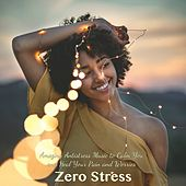 Zero Stress – Amazing Antistress Music to Calm You and Heal Your Pain and Worries by Various Artists