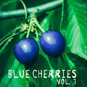 Blue Cherries, Vol. 3 by Various Artists