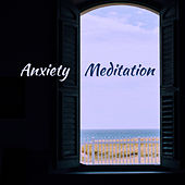 Anxiety Meditation von Lullabies for Deep Meditation