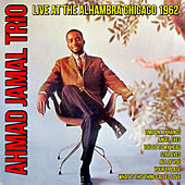 Live at the Alhambra Chicago 1962 by Ahmad Jamal