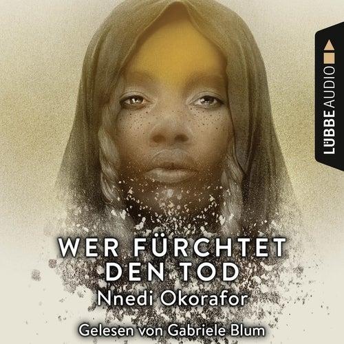 Wer fürchtet den Tod (Ungekürzt) von Nnedi Okorafor