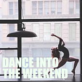 Dance Into The Weekend by Various Artists