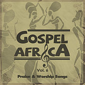 Gospel Africa - Praise and Worship Songs, Vol. 6 by Various Artists