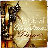 Magical Christmas Dinner: 20 Songs for Christmas Eve's Dinner by Various Artists