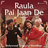 Raula Pai Jaan De (Bollywood Songs for Weddings) by Various Artists