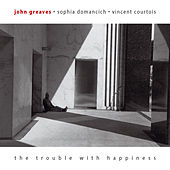 The Trouble With Happiness by John Greaves
