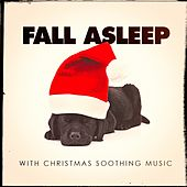 Fall Asleep With Christmas Soothing Music von Various Artists