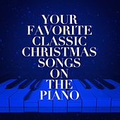 Your Favorite Classic Christmas Songs on the Piano de Various Artists