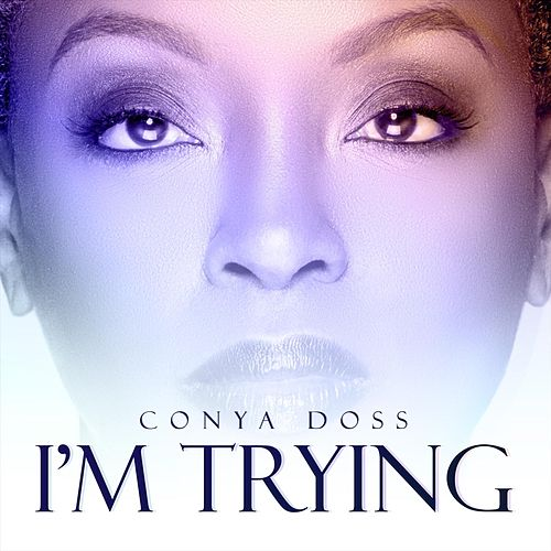 I'm Trying by Conya Doss