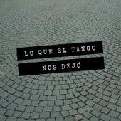 Lo Que el Tango Nos Dejó by Various Artists