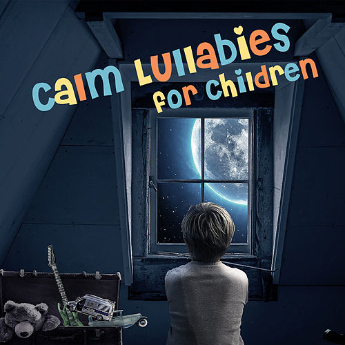 Calm Lullabies for Children by Lullabyes