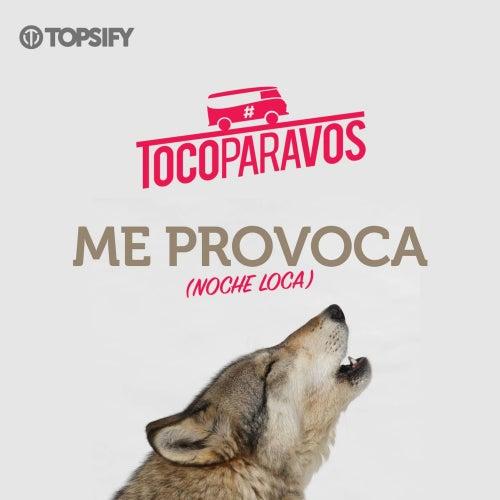 Me provoca (Noche loca) de #TocoParaVos