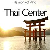 Thai Center: Harmony of Mind, Deep Relaxation Meditation, Relaxing Oriental Music for Spa & Massage by Spa Sensations