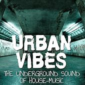 Urban Vibes (The Underground Sound of House-Music) by Various Artists