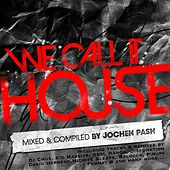 We Call It House, Vol. 6 (Presented by Jochen Pash) by Various Artists