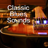 Classic Blues Sounds by Various Artists