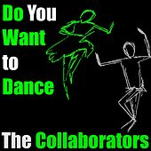 Do You Want to Dance by The Collaborators