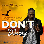 Don't Worry - Single by Singing Sweet