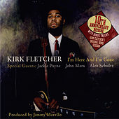 I'm Here and I'm Gone - 10th Anniversary Reissue (With Bonus Tracks) by Kirk