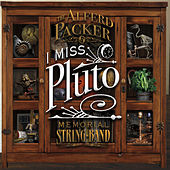 I Miss Pluto by Alferd Packer Memorial String Band