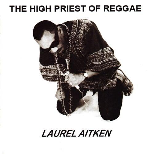 The High Priest of Reggae by Laurel Aitken